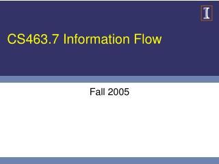 CS463.7 Information Flow