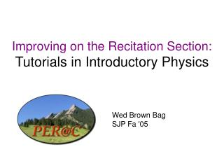 Improving on the Recitation Section: Tutorials in Introductory Physics