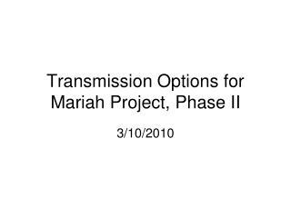 Transmission Options for  Mariah Project, Phase II