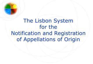 The Lisbon System for the Notification and Registration of Appellations of Origin