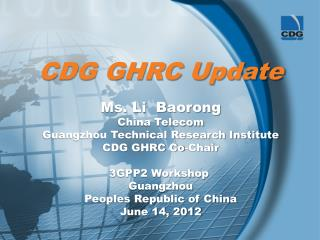 CDG GHRC Update Ms. Li   Baorong China Telecom Guangzhou Technical Research Institute