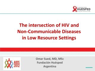 The intersection of HIV and  Non-Communicable Diseases  in Low  R esource Settings