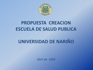 PROPUESTA  CREACION  ESCUELA DE SALUD PUBLICA UNIVERSIDAD DE NARIÑO