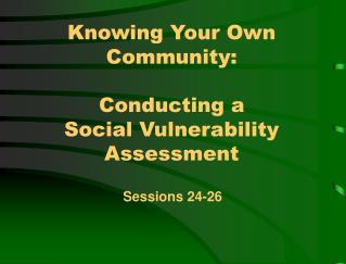 Knowing Your Own Community:  Conducting a  Social Vulnerability Assessment