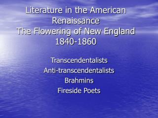 Literature in the American Renaissance The Flowering of New England 1840-1860