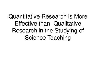 Quantitative Research --> Not better Can't full address philosophical concerns of… Ontology