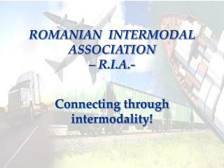 ROMANIAN  INTERMODAL  ASSOCIATION  – R.I.A.-