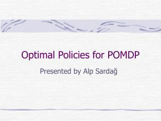 Optimal Policies for POMDP