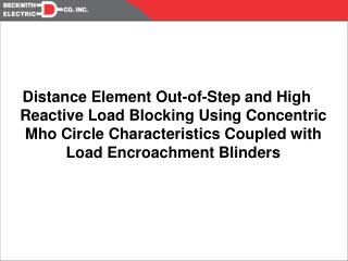 Distance Element Out-of-Step and High Reactive Load Blocking Using Concentric Mho Circle Characteristics Coupled with Lo