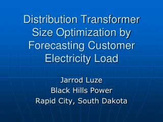 Distribution Transformer Size Optimization by Forecasting Customer Electricity Load