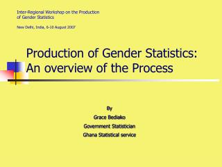 Production of Gender Statistics: An overview of the Process