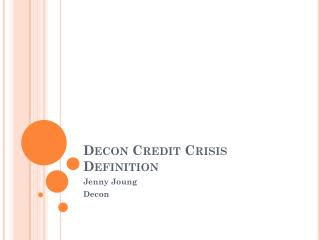 Decon  Credit Crisis Definition
