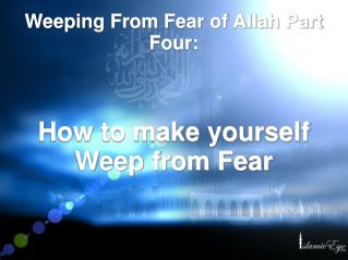 Weeping From Fear of Allah Part Four: