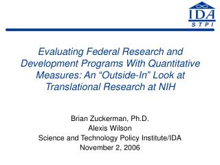 Brian Zuckerman, Ph.D. Alexis Wilson Science and Technology Policy Institute/IDA November 2, 2006