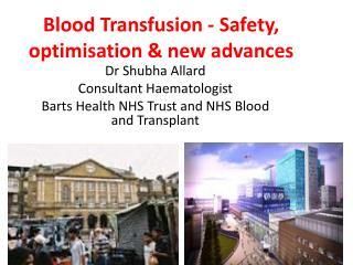 Blood Transfusion - Safety, optimisation & new advances