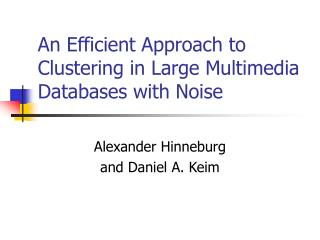 An Efficient Approach to Clustering in Large Multimedia Databases with Noise