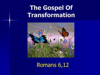 The Gospel Of Transformation