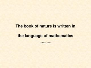 The book  of  nature is written in the language  of  mathematics