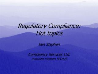 Regulatory Compliance:  Hot topics