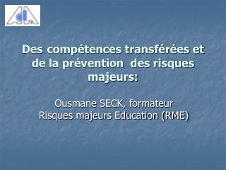 Des compétences transférées et de la prévention  des risques majeurs: