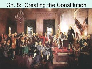 Ch. 8:  Creating the Constitution