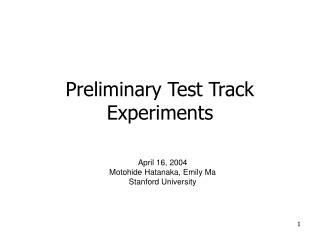 Preliminary Test Track Experiments