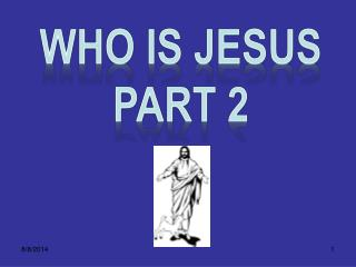 WHO IS JESUS Part  2