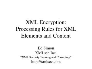 XML Encryption:  Processing Rules for XML Elements and Content