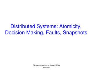 Distributed Systems: Atomicity, Decision Making, Faults, Snapshots