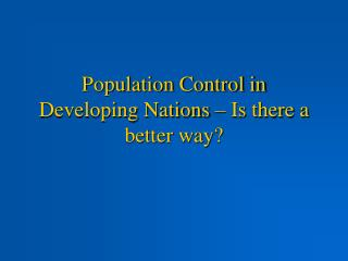 Population Control in Developing Nations – Is there a better way?