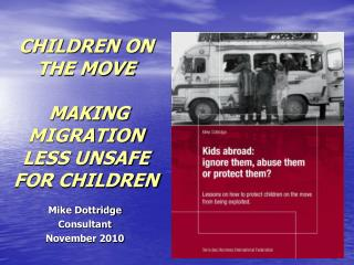 CHILDREN ON THE MOVE MAKING MIGRATION LESS UNSAFE FOR CHILDREN