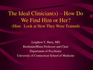 The Ideal Clinician(s) – How Do We Find Him or Her?  (Hint:  Look at How They Were Trained)