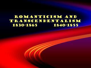Romanticism and Transcendentalism 1830-1865         1840-1855