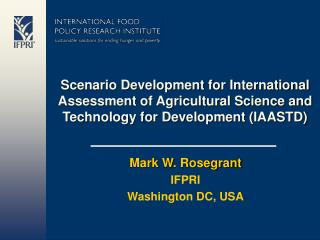 Mark W. Rosegrant IFPRI Washington DC, USA