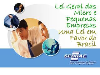 Lei Geral das Micro e Pequenas Empresas Uma Lei em Favor do Brasil
