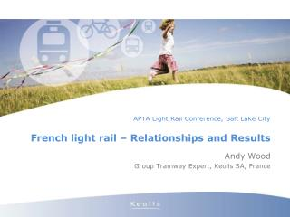 APTA Light Rail Conference, Salt Lake City French light rail – Relationships and Results