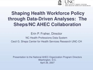 Shaping Health Workforce Policy through Data-Driven Analyses:  The Sheps/NC AHEC Collaboration