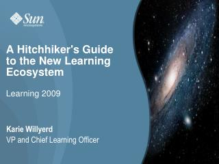 A Hitchhiker's Guide to the New Learning Ecosystem Learning 2009