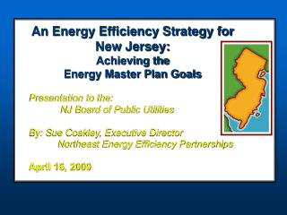 An Energy Efficiency Strategy for New Jersey:  Achieving the  Energy Master Plan Goals