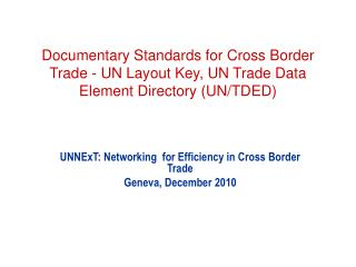 UNNExT: Networking  for Efficiency in Cross Border Trade Geneva, December 2010