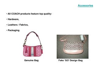 All COACH products feature top quality:  Hardware,  Leathers / Fabrics,  Packaging.