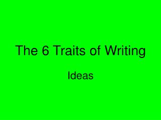 6 traits of writing powerpoint Three purposes of writing writing to learn the 6-traits of good writing ideas the ideas are the main message, the content of the piece, the main theme.
