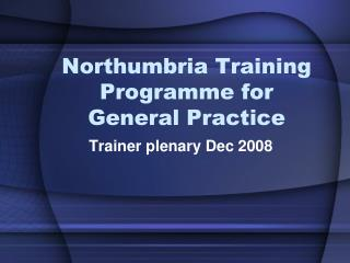 Northumbria Training Programme for General Practice