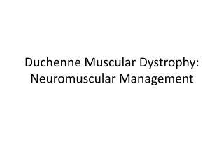 Duchenne Muscular Dystrophy: Neuromuscular Management