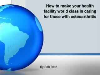 How to make your health facility world class in caring for those with osteoarthritis