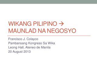 Wikang PiLIPINO ?  Maunlad na negosyo
