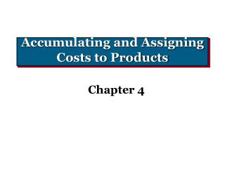 Accumulating and Assigning Costs to Products