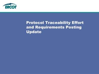 Protocol Traceability Effort and Requirements Posting Update