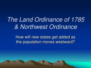 The Land Ordinance of 1785 & Northwest Ordinance