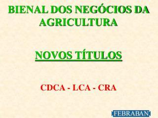 BIENAL DOS NEGÓCIOS DA AGRICULTURA NOVOS TÍTULOS CDCA - LCA - CRA